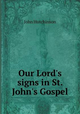 Our Lord's Signs in St. John's Gospel (Paperback)