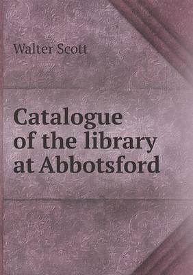 Catalogue of the Library at Abbotsford (Paperback)