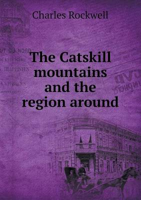 The Catskill Mountains and the Region Around (Paperback)