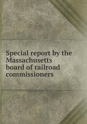 Special Report by the Massachusetts Board of Railroad Commissioners (Paperback)