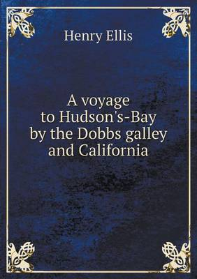 A Voyage to Hudson's-Bay by the Dobbs Galley and California (Paperback)
