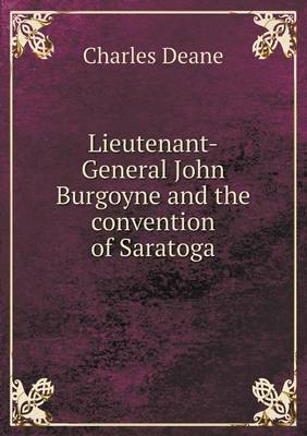 Lieutenant-General John Burgoyne and the Convention of Saratoga (Paperback)