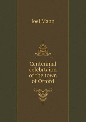 Centennial Celebrtaion of the Town of Orford (Paperback)