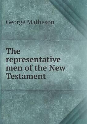 The Representative Men of the New Testament (Paperback)