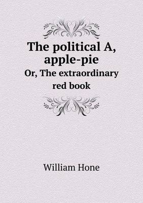 The Political A, Apple-Pie Or, the Extraordinary Red Book (Paperback)