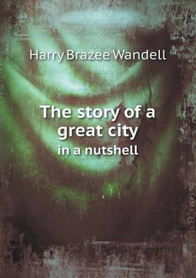 The Story of a Great City in a Nutshell (Paperback)
