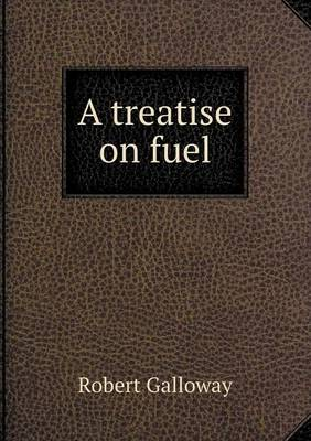 A Treatise on Fuel (Paperback)
