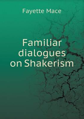 Familiar Dialogues on Shakerism (Paperback)