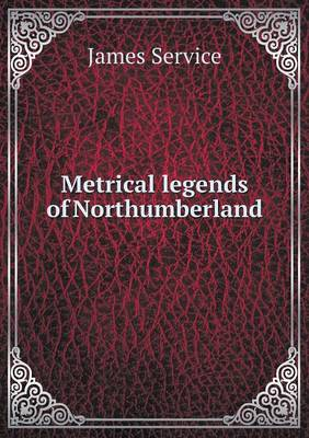 Metrical Legends of Northumberland (Paperback)