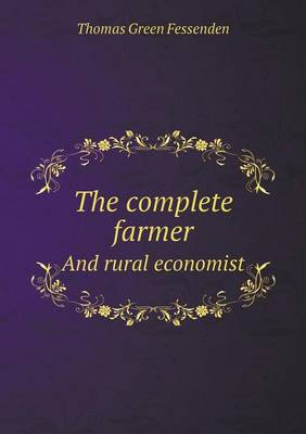 The Complete Farmer and Rural Economist (Paperback)
