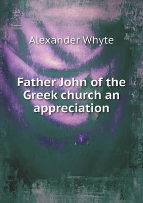 Father John of the Greek Church an Appreciation (Paperback)