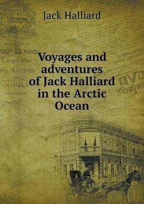 Voyages and Adventures of Jack Halliard in the Arctic Ocean (Paperback)