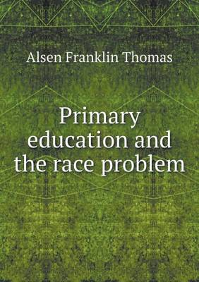 Primary Education and the Race Problem (Paperback)