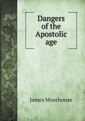 Dangers of the Apostolic Age (Paperback)