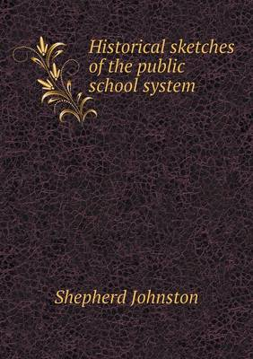 Historical Sketches of the Public School System (Paperback)