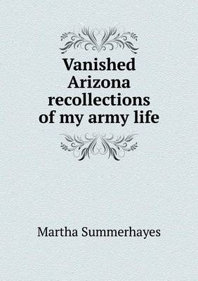 Vanished Arizona Recollections of My Army Life (Paperback)