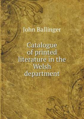Catalogue of Printed Literature in the Welsh Department (Paperback)