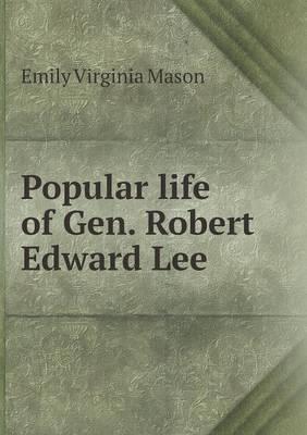 Popular Life of Gen. Robert Edward Lee (Paperback)