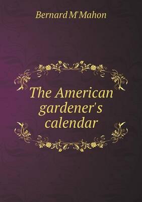 The American Gardener's Calendar (Paperback)