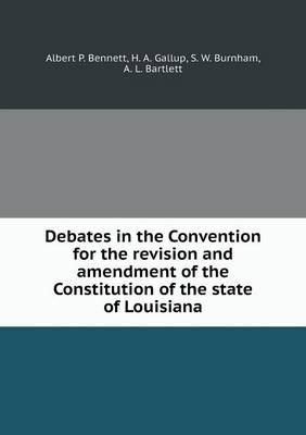 Debates in the Convention for the Revision and Amendment of the Constitution of the State of Louisiana (Paperback)