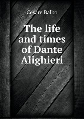 The Life and Times of Dante Alighieri (Paperback)