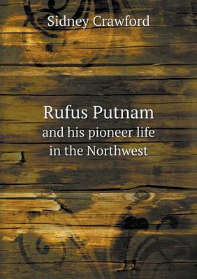 Rufus Putnam and His Pioneer Life in the Northwest (Paperback)