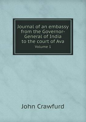 Journal of an Embassy from the Governor-General of India to the Court of Ava Volume 1 (Paperback)
