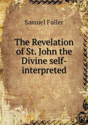 The Revelation of St. John the Divine Self-Interpreted (Paperback)