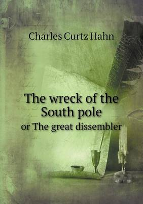 The Wreck of the South Pole or the Great Dissembler (Paperback)