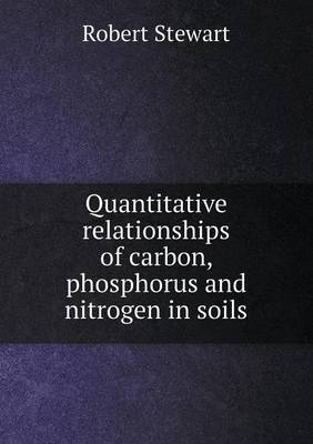 Quantitative Relationships of Carbon, Phosphorus and Nitrogen in Soils (Paperback)