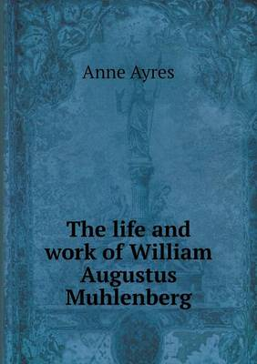 The Life and Work of William Augustus Muhlenberg (Paperback)
