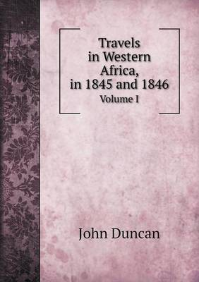 Travels in Western Africa, in 1845 and 1846 Volume I (Paperback)