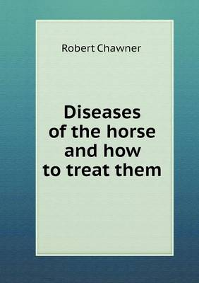 Diseases of the Horse and How to Treat Them (Paperback)