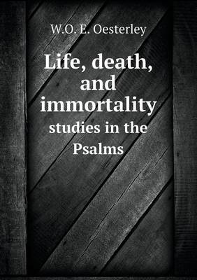Life, Death, and Immortality Studies in the Psalms (Paperback)
