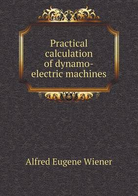 Practical Calculation of Dynamo-Electric Machines (Paperback)