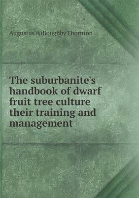 The Suburbanite's Handbook of Dwarf Fruit Tree Culture Their Training and Management (Paperback)