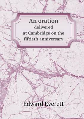 An Oration Delivered at Cambridge on the Fiftieth Anniversary (Paperback)