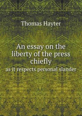 An Essay on the Liberty of the Press Chiefly as It Respects Personal Slander (Paperback)