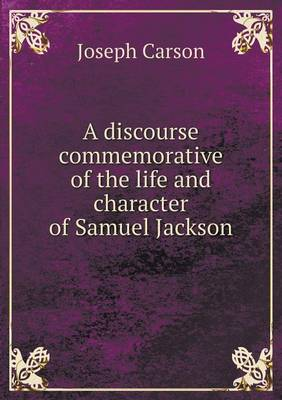 A Discourse Commemorative of the Life and Character of Samuel Jackson (Paperback)