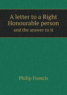 A Letter to a Right Honourable Person and the Answer to It (Paperback)