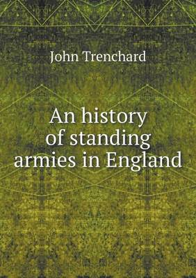 An History of Standing Armies in England (Paperback)