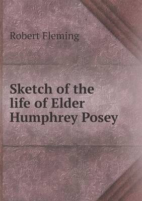 Sketch of the Life of Elder Humphrey Posey (Paperback)