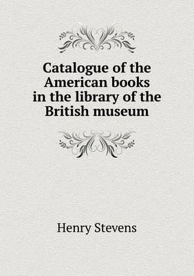 Catalogue of the American Books in the Library of the British Museum (Paperback)