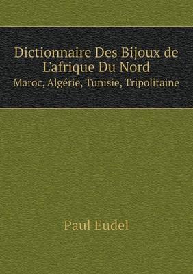 Dictionnaire Des Bijoux de L'Afrique Du Nord Maroc, Algerie, Tunisie, Tripolitaine (Paperback)
