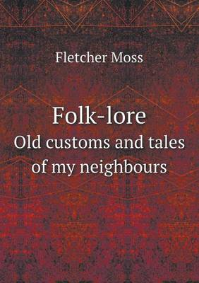 Folk-Lore Old Customs and Tales of My Neighbours (Paperback)
