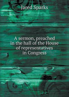 A Sermon, Preached in the Hall of the House of Representatives in Congress (Paperback)