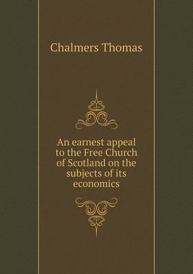 An Earnest Appeal to the Free Church of Scotland on the Subjects of Its Economics (Paperback)