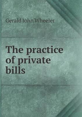 The Practice of Private Bills (Paperback)