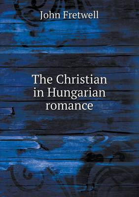 The Christian in Hungarian Romance (Paperback)