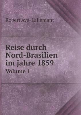Reise Durch Nord-Brasilien Im Jahre 1859 Volume 1 (Paperback)